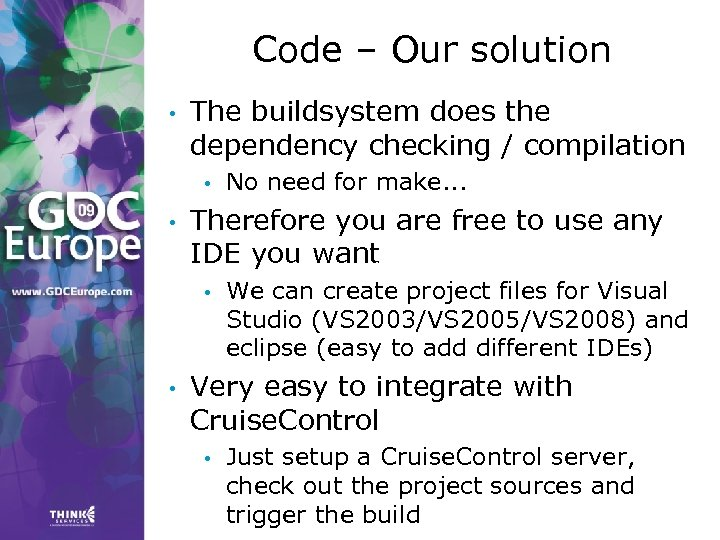 Code – Our solution • The buildsystem does the dependency checking / compilation •