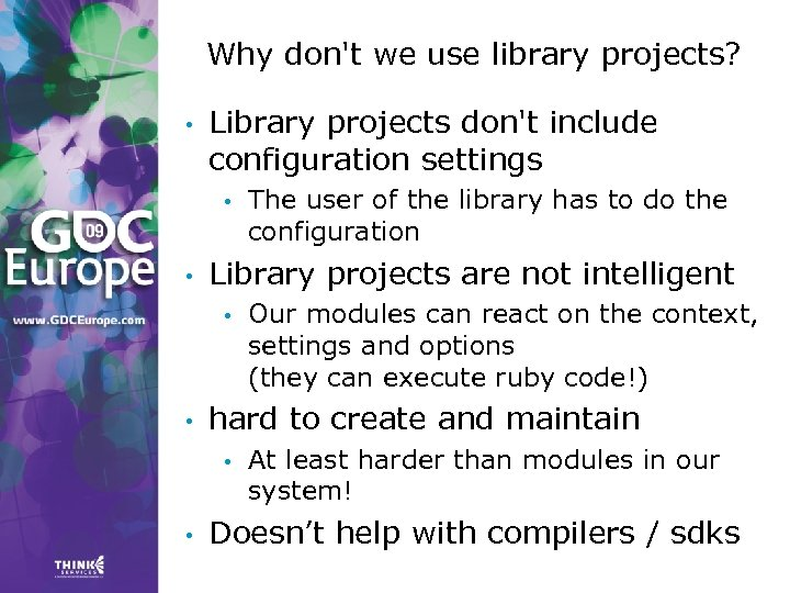 Why don't we use library projects? • Library projects don't include configuration settings •