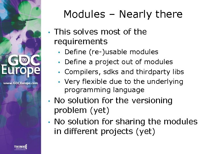 Modules – Nearly there • This solves most of the requirements • • •