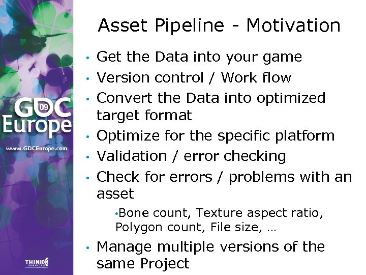 Asset Pipeline - Motivation • • • Get the Data into your game Version
