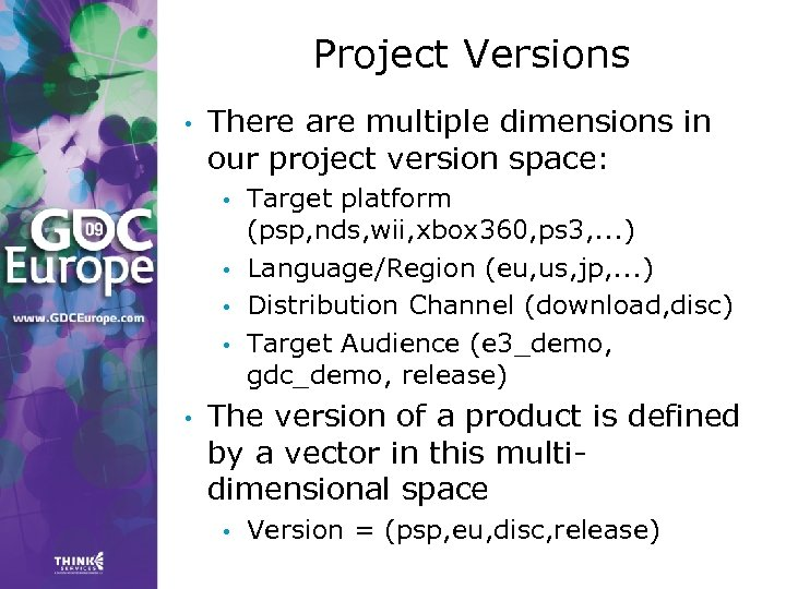 Project Versions • There are multiple dimensions in our project version space: • •