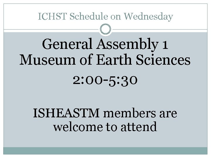 ICHST Schedule on Wednesday General Assembly 1 Museum of Earth Sciences 2: 00 -5: