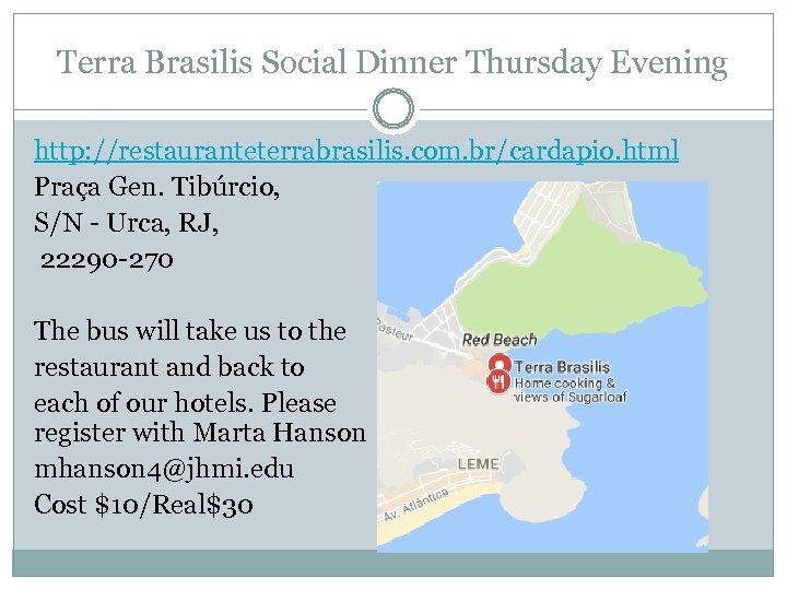 Terra Brasilis Social Dinner Thursday Evening http: //restauranteterrabrasilis. com. br/cardapio. html Praça Gen. Tibúrcio,
