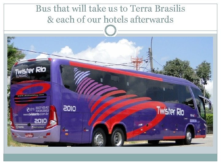 Bus that will take us to Terra Brasilis & each of our hotels afterwards
