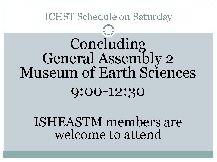 ICHST Schedule on Saturday Concluding General Assembly 2 Museum of Earth Sciences 9: 00