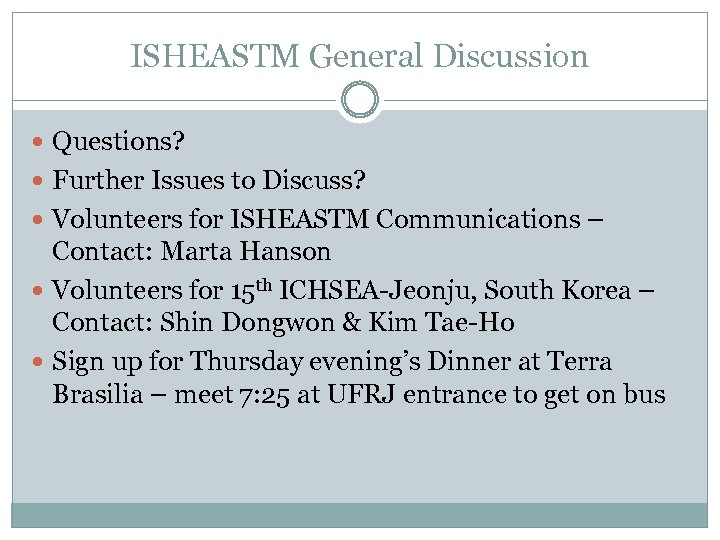 ISHEASTM General Discussion Questions? Further Issues to Discuss? Volunteers for ISHEASTM Communications – Contact: