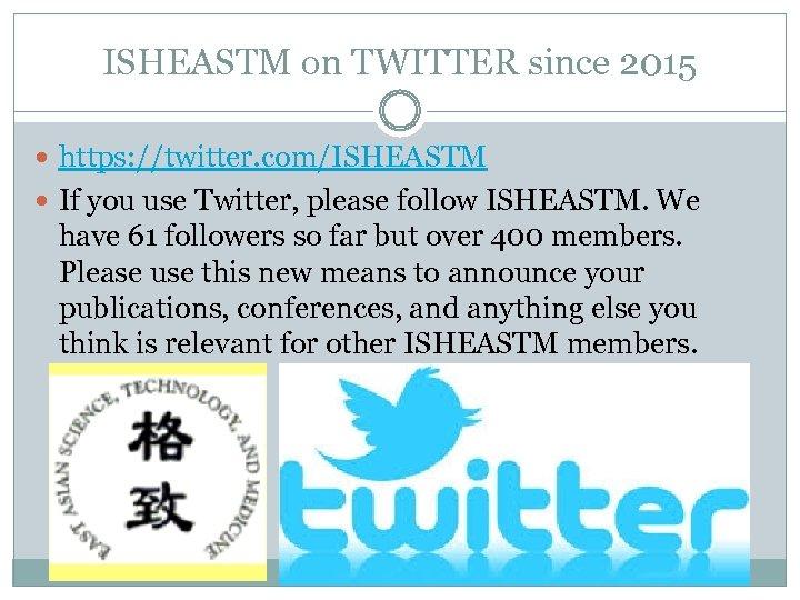 ISHEASTM on TWITTER since 2015 https: //twitter. com/ISHEASTM If you use Twitter, please follow