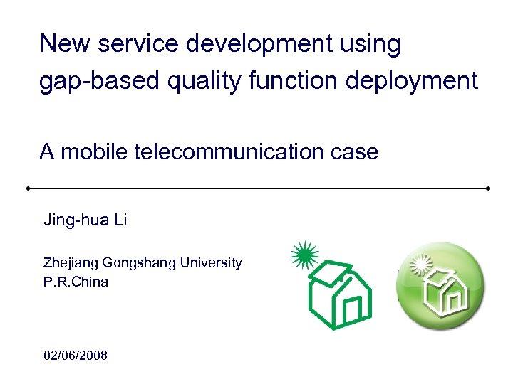 New service development using gap-based quality function deployment A mobile telecommunication case Jing-hua Li