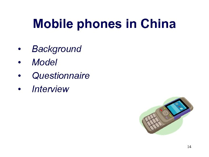 Mobile phones in China • • Background Model Questionnaire Interview 14