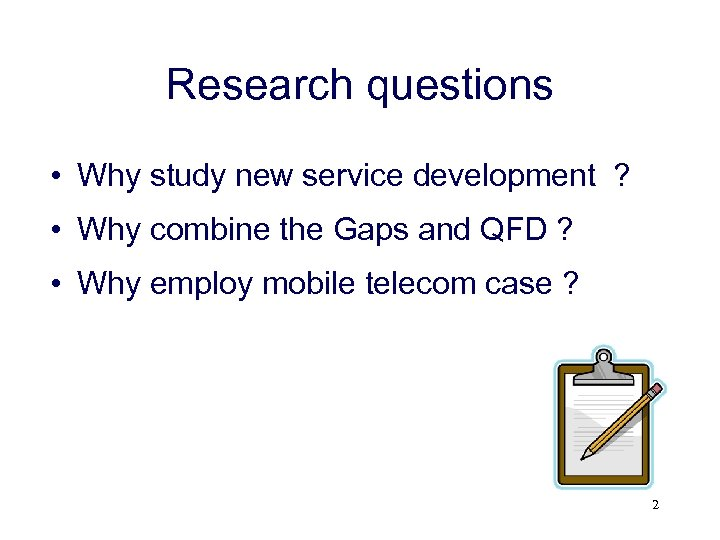 Research questions • Why study new service development ? • Why combine the Gaps