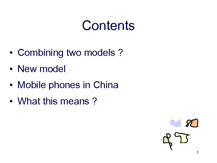 Contents • Combining two models ? • New model • Mobile phones in China