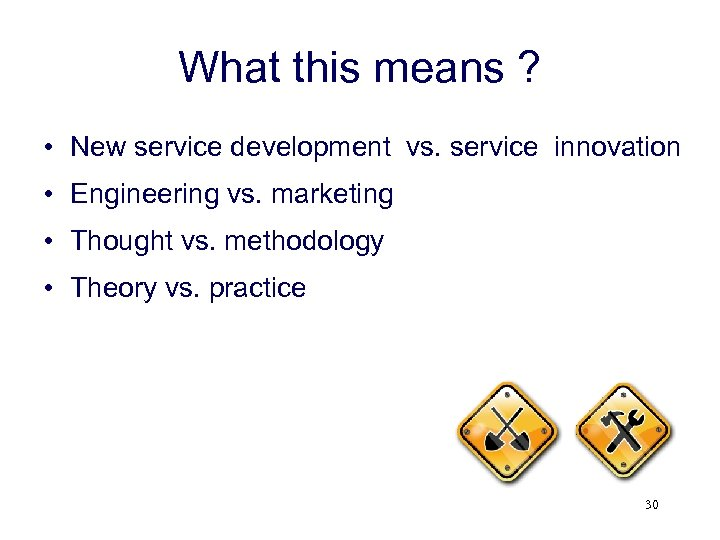 What this means ? • New service development vs. service innovation • Engineering vs.