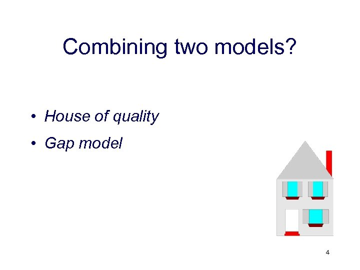 Combining two models? • House of quality • Gap model 4