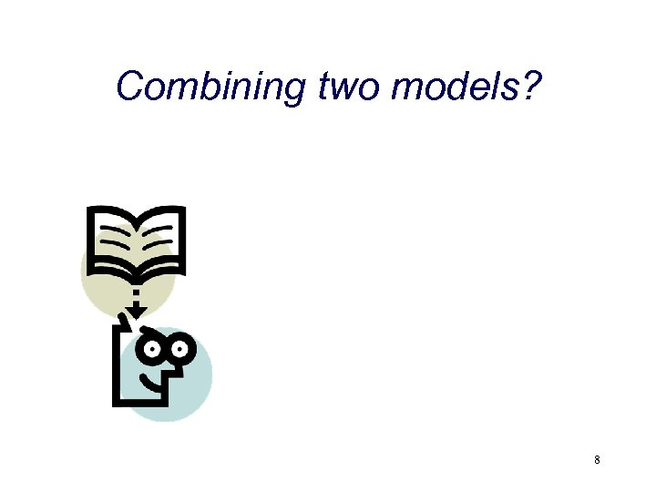 Combining two models? 8