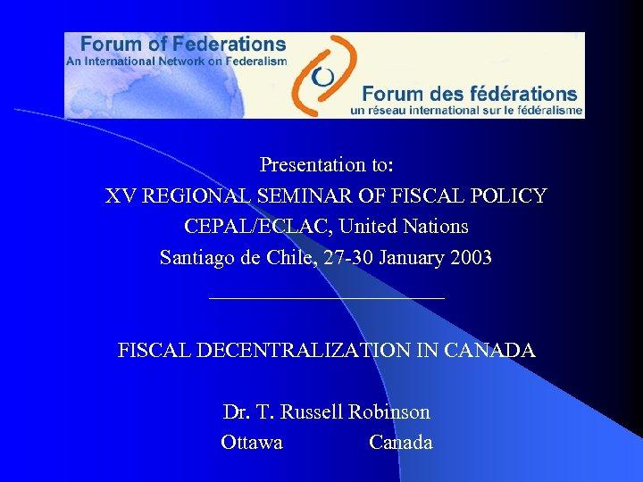 Presentation to: XV REGIONAL SEMINAR OF FISCAL POLICY CEPAL/ECLAC, United Nations Santiago de Chile,