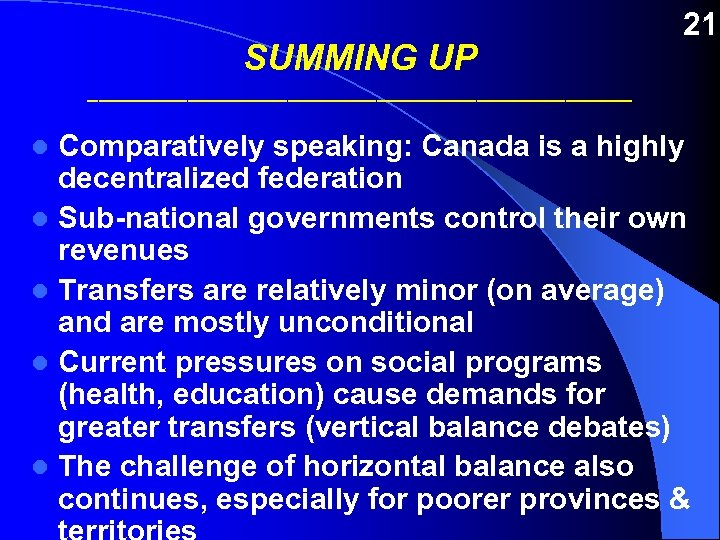 SUMMING UP 21 _________________________ Comparatively speaking: Canada is a highly decentralized federation l Sub-national