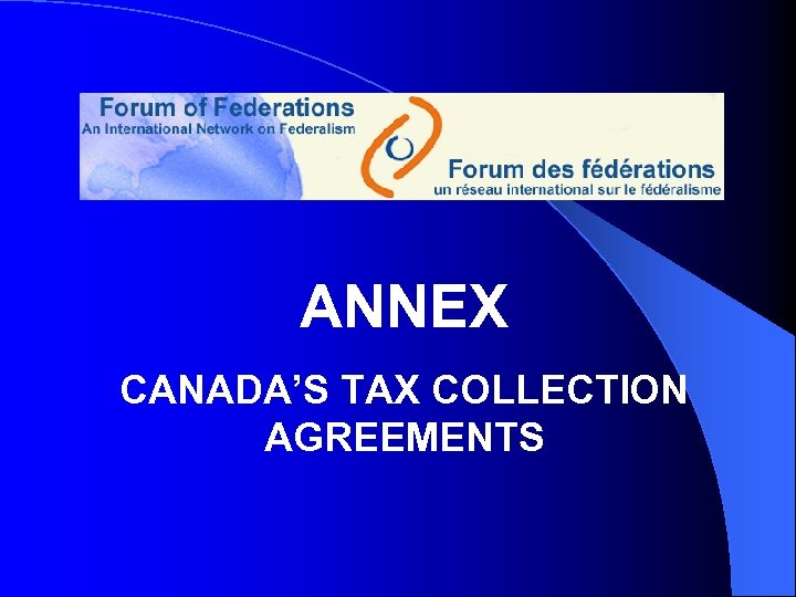 ANNEX CANADA'S TAX COLLECTION AGREEMENTS