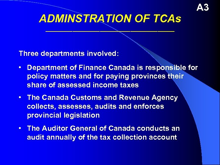 ADMINSTRATION OF TCAs A 3 ___________________ Three departments involved: • Department of Finance Canada