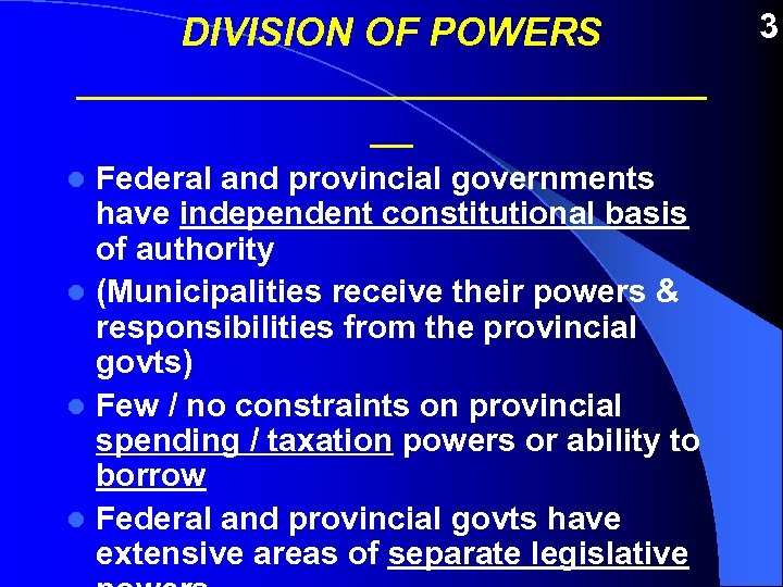 DIVISION OF POWERS _______________ __ Federal and provincial governments have independent constitutional basis of