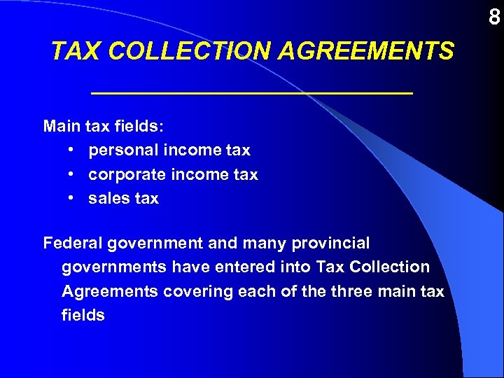 8 TAX COLLECTION AGREEMENTS ____________ Main tax fields: • personal income tax • corporate