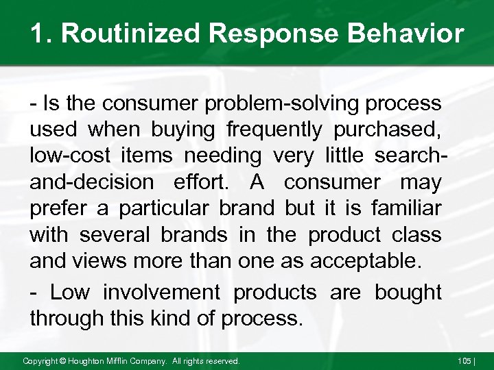 1. Routinized Response Behavior - Is the consumer problem-solving process used when buying frequently