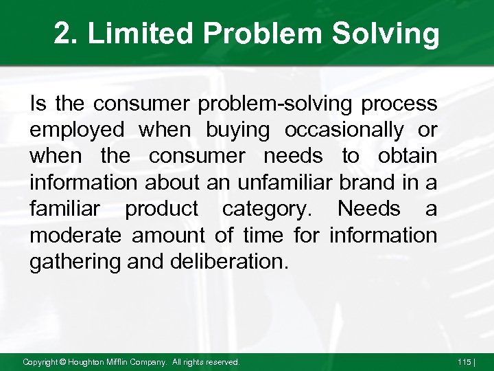 2. Limited Problem Solving Is the consumer problem-solving process employed when buying occasionally or