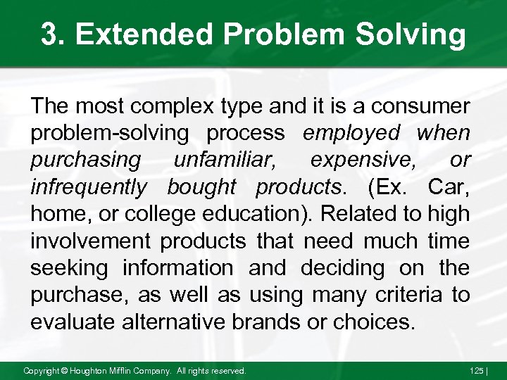 3. Extended Problem Solving The most complex type and it is a consumer problem-solving