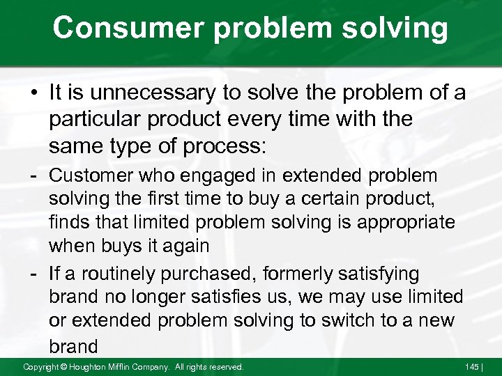 Consumer problem solving • It is unnecessary to solve the problem of a particular