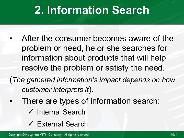 2. Information Search • After the consumer becomes aware of the problem or need,