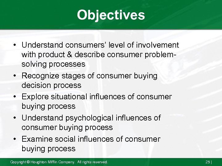 Objectives • Understand consumers' level of involvement with product & describe consumer problemsolving processes