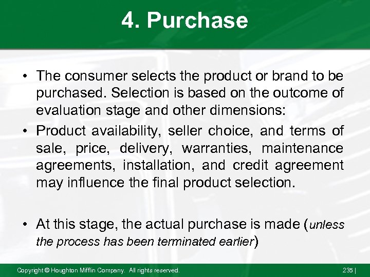 4. Purchase • The consumer selects the product or brand to be purchased. Selection