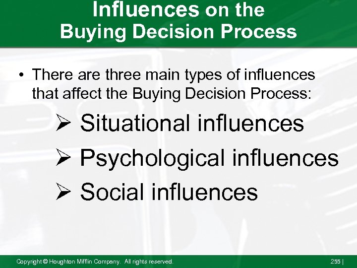 Influences on the Buying Decision Process • There are three main types of influences