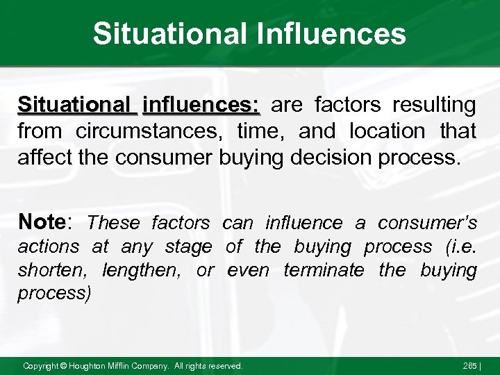 Situational Influences Situational influences: are factors resulting from circumstances, time, and location that affect