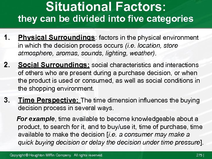 Situational Factors: they can be divided into five categories 1. Physical Surroundings: factors in