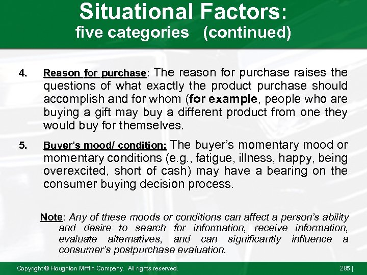 Situational Factors: five categories (continued) The reason for purchase raises the questions of what