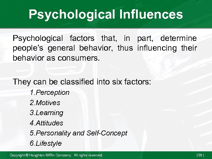 Psychological Influences Psychological factors that, in part, determine people's general behavior, thus influencing their