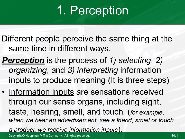 1. Perception Different people perceive the same thing at the same time in different