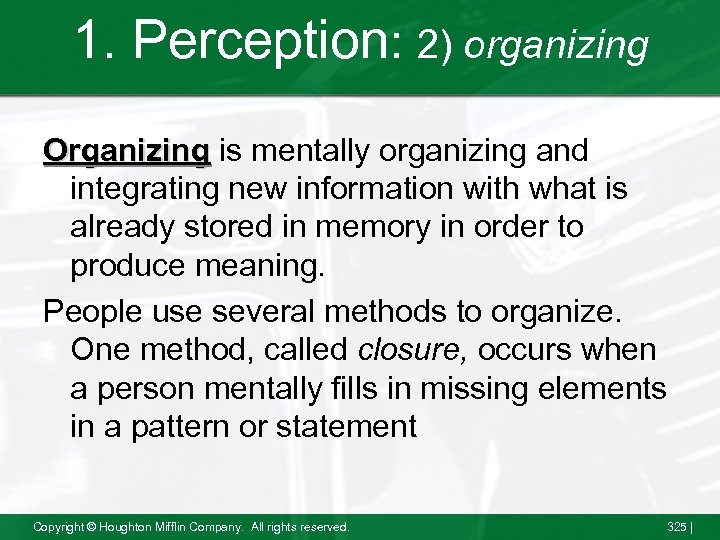 1. Perception: 2) organizing Organizing is mentally organizing and integrating new information with what