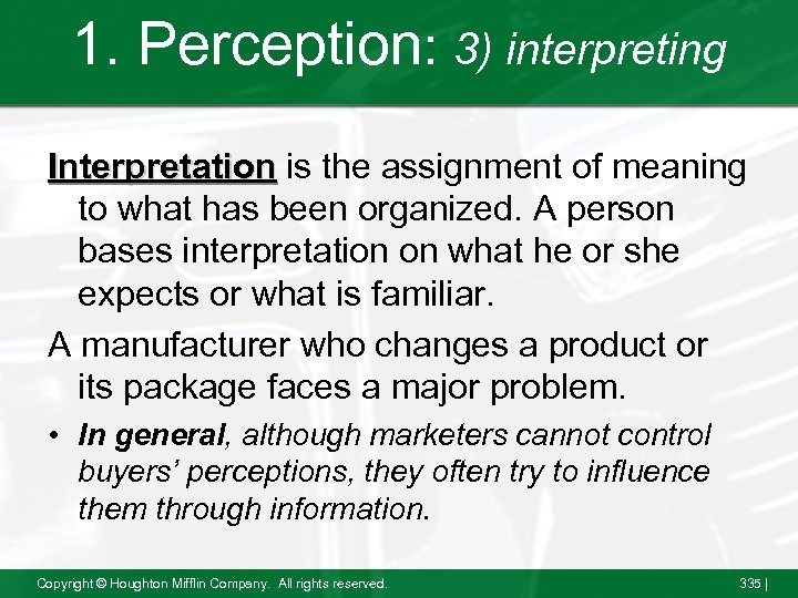 1. Perception: 3) interpreting Interpretation is the assignment of meaning to what has been