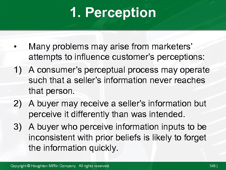 1. Perception • Many problems may arise from marketers' attempts to influence customer's perceptions: