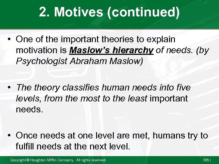 2. Motives (continued) • One of the important theories to explain motivation is Maslow's