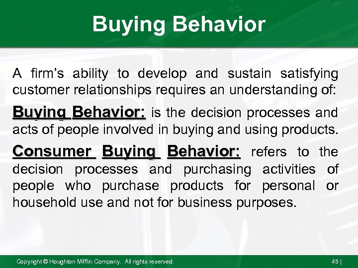 Buying Behavior A firm's ability to develop and sustain satisfying customer relationships requires an