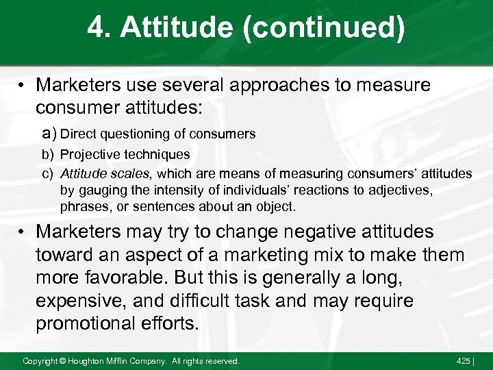 4. Attitude (continued) • Marketers use several approaches to measure consumer attitudes: a) Direct