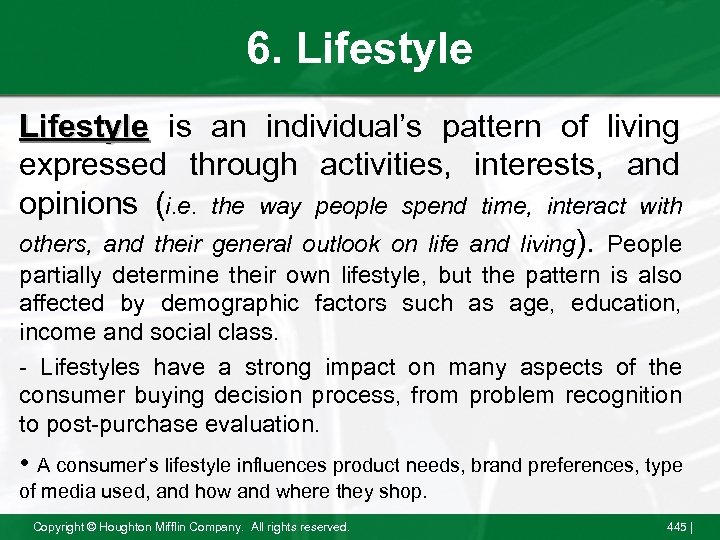 6. Lifestyle is an individual's pattern of living expressed through activities, interests, and opinions