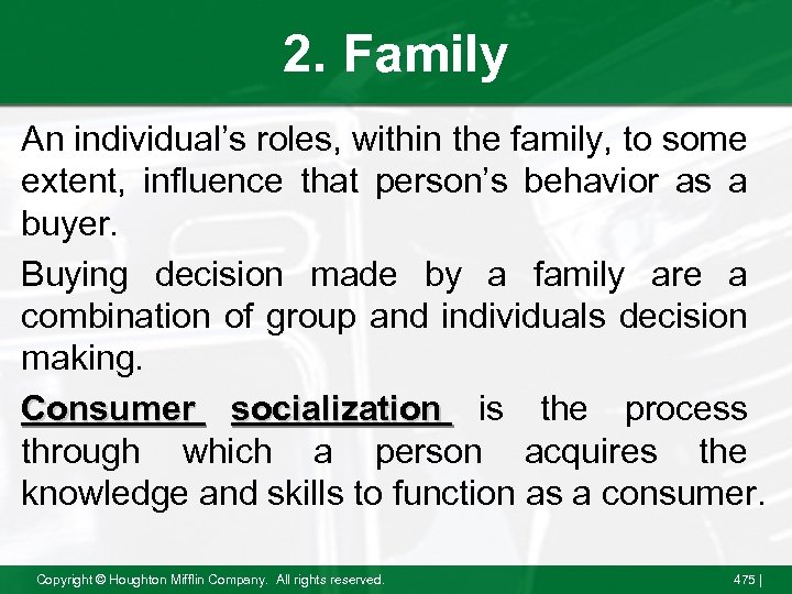 2. Family An individual's roles, within the family, to some extent, influence that person's