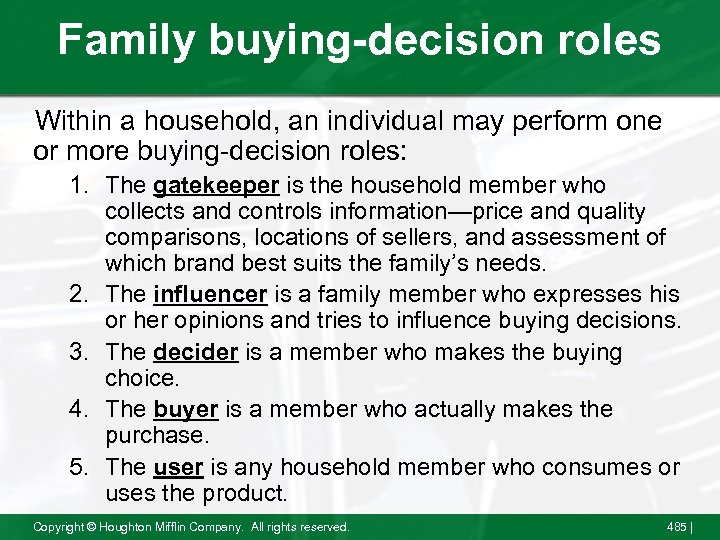 Family buying-decision roles Within a household, an individual may perform one or more buying-decision
