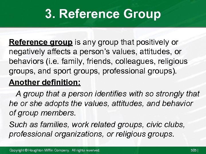3. Reference Group Reference group is any group that positively or negatively affects a
