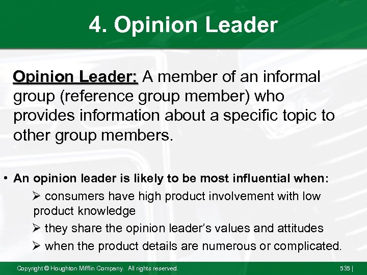 4. Opinion Leader: A member of an informal group (reference group member) who provides