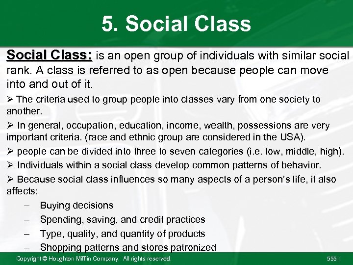 5. Social Class: is an open group of individuals with similar social rank. A