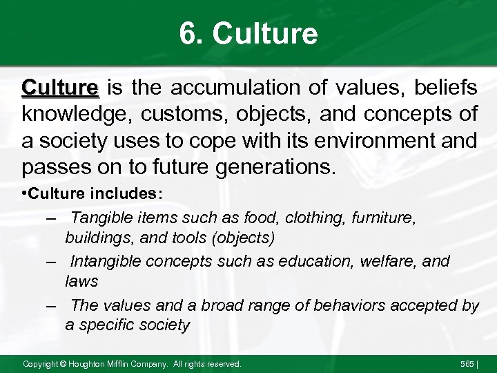 6. Culture is the accumulation of values, beliefs knowledge, customs, objects, and concepts of